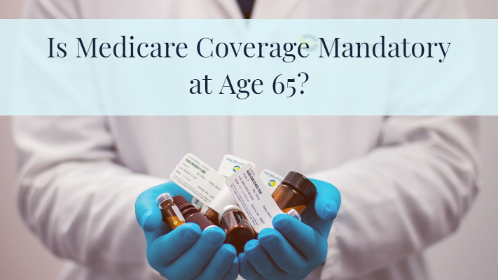 Is Medicare coverage mandatory at age 65?