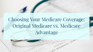 Choosing Your Medicare Coverage: Original Medicare vs. Medicare Advantage